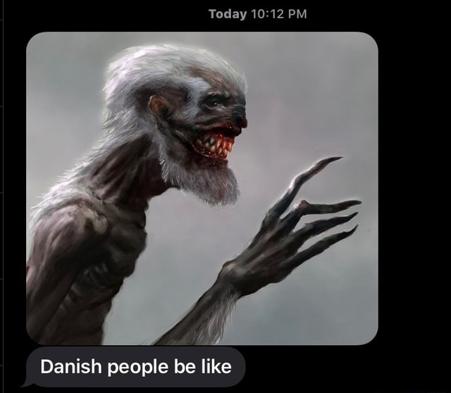 Today PM Danish people be like memes
