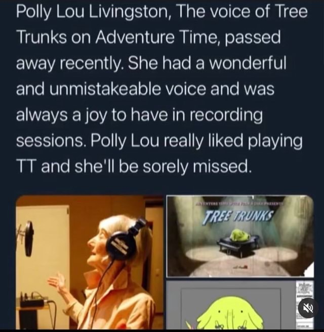 Polly Lou Livingston, The voice of Tree Trunks on Adventure Time, passed away recently. She had a wonderful and unmistakeable voice and was always a joy to have in recording sessions. Polly Lou really liked playing TT and she'll be sorely missed memes
