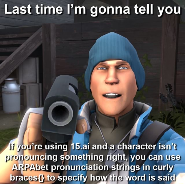 Last time I'm gonna tell you re using all and a character isn't pronouncing something right, you can use ARPAbet pronunciation strings in curly braces{} to specify how the word is said memes