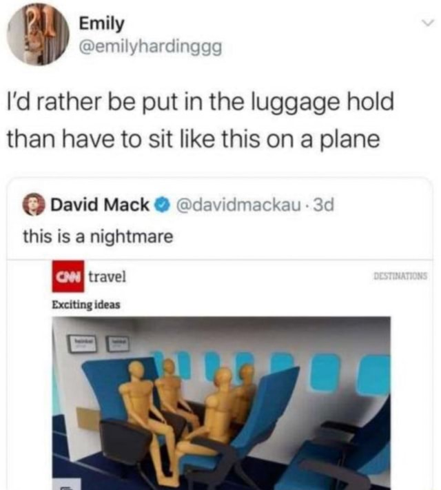 Emily Gem yh I'd rather be put in the luggage hold than have to sit like this on a plane David Mack  davidmackau this is a nightmare travel Exciting ideas memes