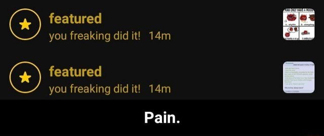 Featured you freaking did it featured you freaking did it Pain.  Pain memes