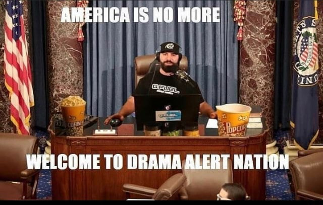 AMERICAIS MORE WELCOME TO DRAMA ALERT NATION memes