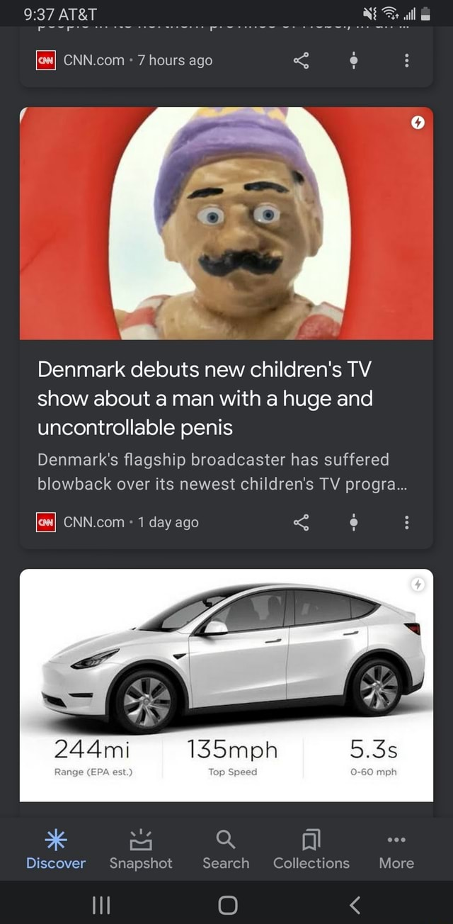 7 hours ago Denmark debuts new children's TV show about a man with a huge and uncontrollable penis Denmark's flagship broadcaster has suffered blowback over its newest children's TV progra 1 day ago 244mi 135mph 5.3s Range EPA est. op Speed O GO mah Discover Snapshot Search Collections More meme