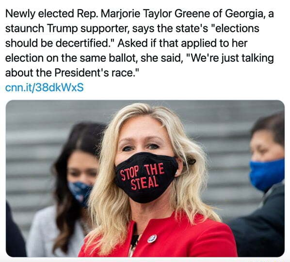 Newly elected Rep. Marjorie Taylor Greene of Georgia, a staunch Trump supporter, says the state's elections should be decertified. Asked if that applied to her election on the same ballot, she said, We're just talking about the President's race. meme
