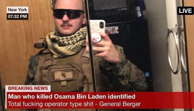 New York PM BREAKING NEWS LIVE Man who killed Osama Bin Laden identified Total fucking operator type shit General Berger meme