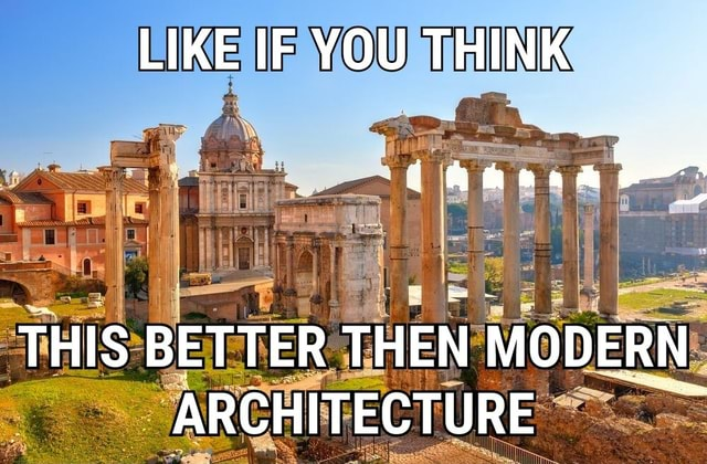 LIKE IF YOU THINK id and THIS BETTER THEN MODERN ARCHITECTURE memes