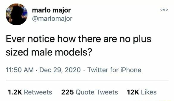 Ever notice how there are no plus sized male models AM Dec 29, 2020 Twitter for iPhone Quote Tweets Likes meme