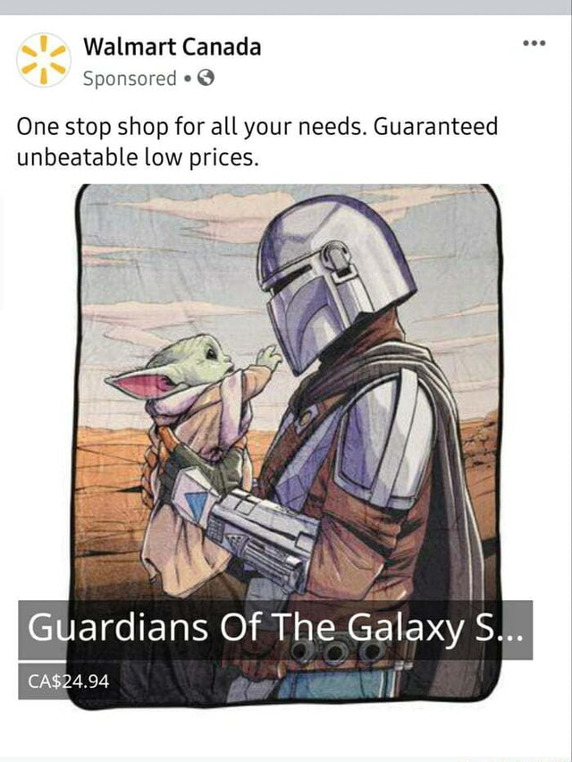 Walmart Canada Sponsored One stop shop for all your needs. Guaranteed unbeatable low prices. Guardians Of The Galaxy S 4.94 memes