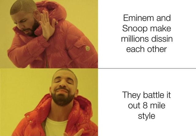Eminem and Snoop make millions dissin each other They battle it out 8 mile style meme
