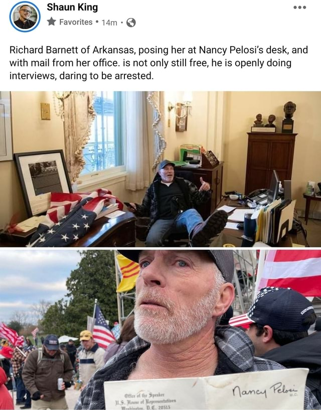 Shaun King Favorites Richard Barnett of Arkansas, posing her at Nancy Pelosi's desk, and with mail from her office. is not only still free, he is openly doing interviews, daring to be arrested memes