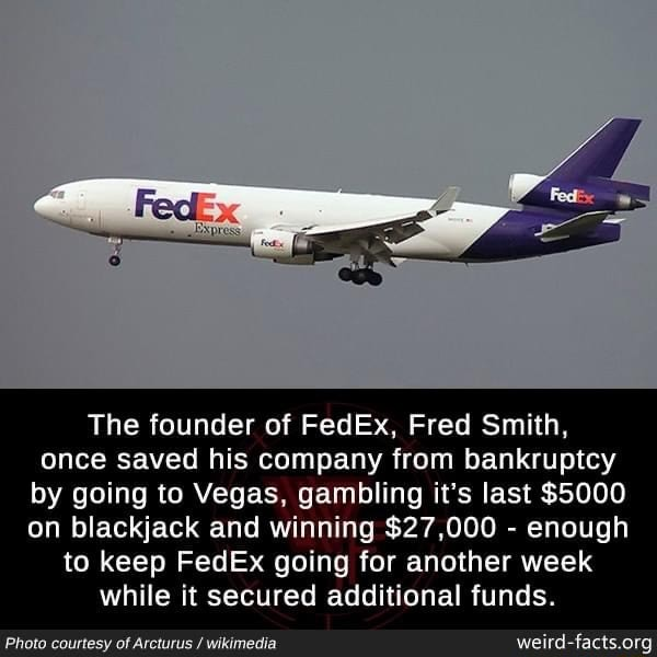 The founder of FedEx, Fred Smith, once saved his company from bankruptcy by going to Vegas, gambling it's last $5000 on blackjack and winning $27,000  enough to keep FedEx going for another week while it secured additional funds. Photo courtesy of Arcturus  wikimedia meme
