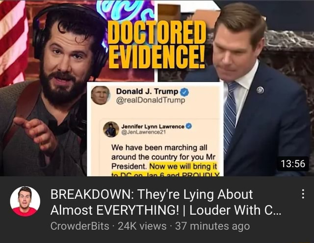 Donald J. Trump  realDonaldTrump Jennifer Lynn Lawrence  We have been marching all around the country for you Mr President. Now we will bring it BREAKDOWN They're Lying About Almost EVERYTHING I Louder With C CrowderBits  views 37 minutes ago memes