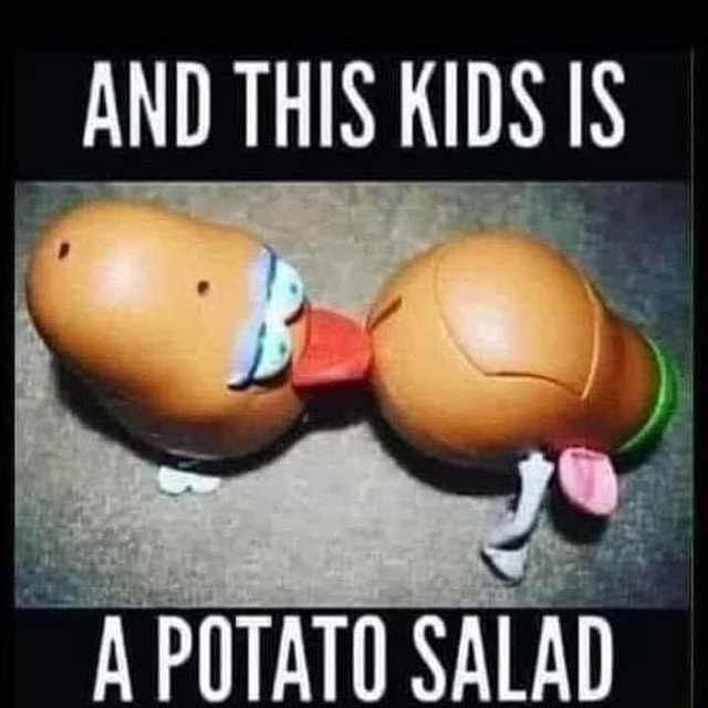 AND THIS KIDS IS POTATO memes