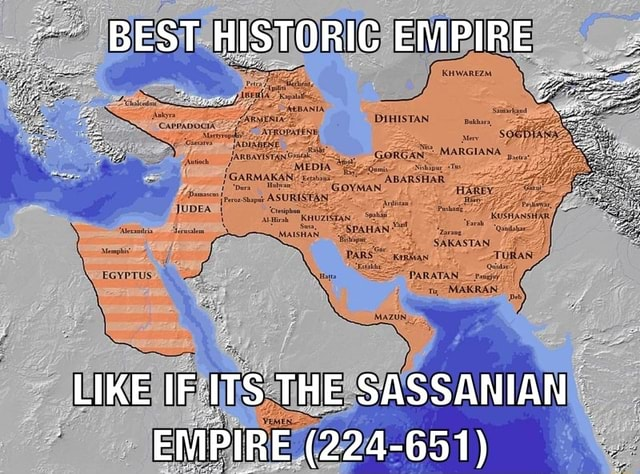 BEST HISTORIC EMPIRE LIKE IF ITS THE SASSANIAN EMPIRE 224 651 meme