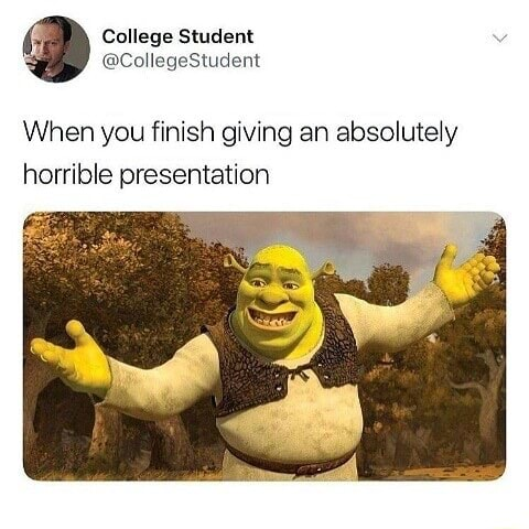 College Student CollegeStudent When you finish giving an absolutely horrible presentation memes