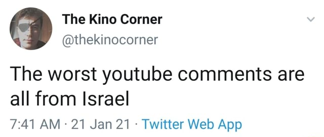 The Kino Comer thekinocorner The worst youtube comments are all from Israel 21 Jan 21 Twitter Web App memes