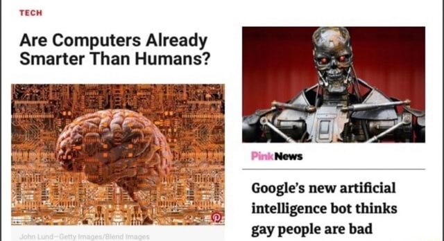 TECH Are Computers Already Smarter Than Humans News Google's new artificial intelligence bot thinks gay people are bad memes
