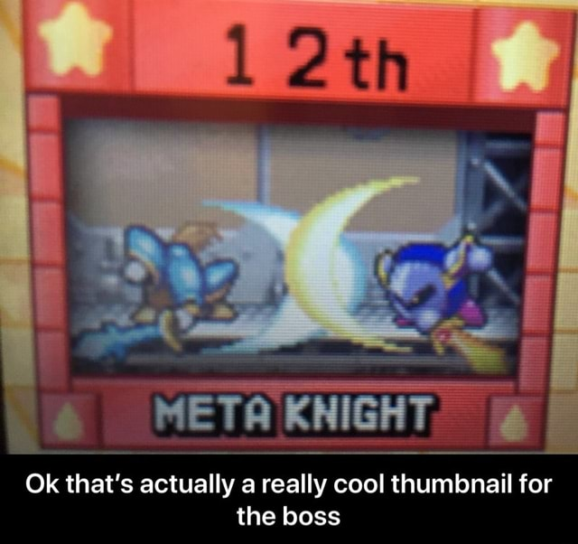 META KNIGHT Ok that's actually a really cool thumbnail for the boss Ok that's actually a really cool thumbnail for the boss meme