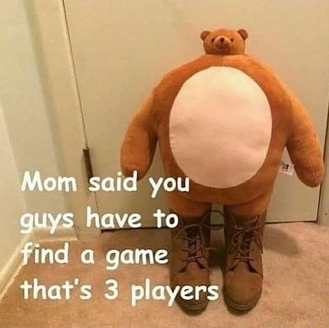Mom said you guys have to find game that's players meme