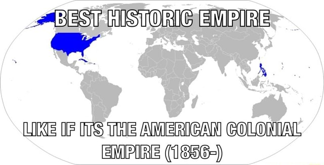 MSTORG EMPIRE OF THE AMERICAN COLOMIAL EMPIRE 1856 meme