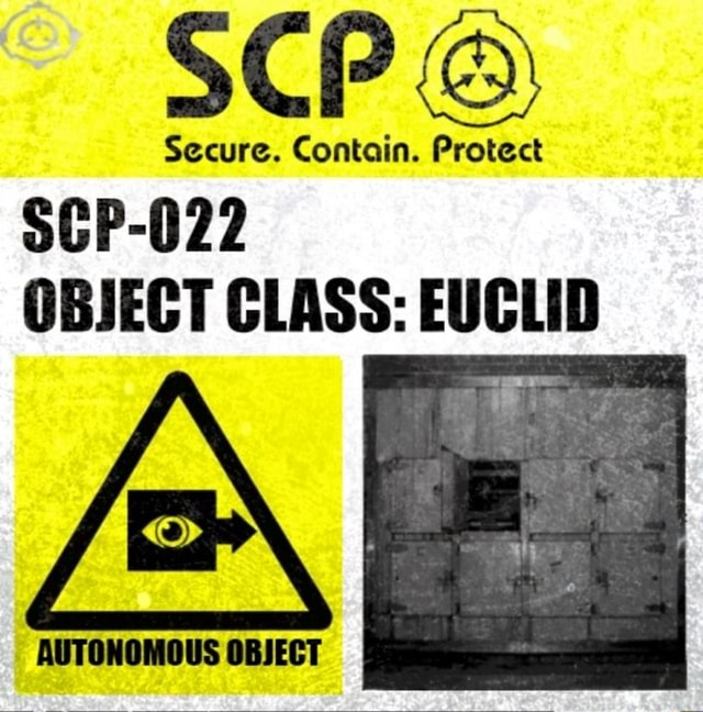SCP Secure. Contain. Protect SCP 022 OBJECT CLASS EUCLID AUTONOMOUS OBJECT memes