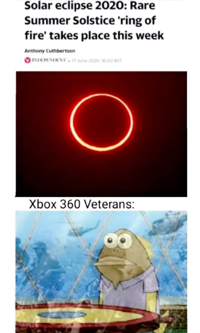 Solar eclipse 2020 Rare Summer Solstice ring of fire takes place this week Anthony Cuthbertson Xbox 360 Veterans meme