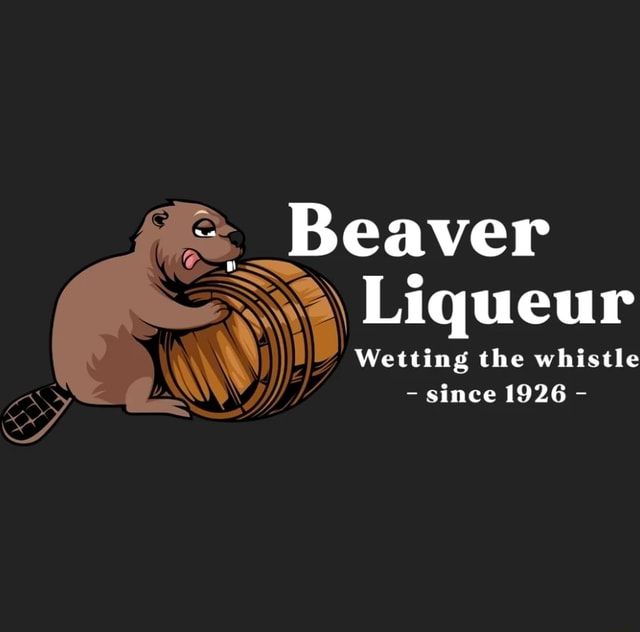 SS Beaver Liqueur Wetting the whistle since 1926 memes