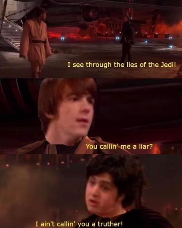 I see through the lies of the Jedi You callin me a liar I ain't callin you a truther meme