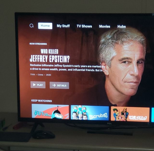 TY Shows Movies Hubs WHO KILLED JEFFREY EPSTEIN Reclusive billionaire Jeffrey Epstein's early years are 4  drive to amass wealth, power, and influential friends. But TV44  Crime 2020 WATCHING meme