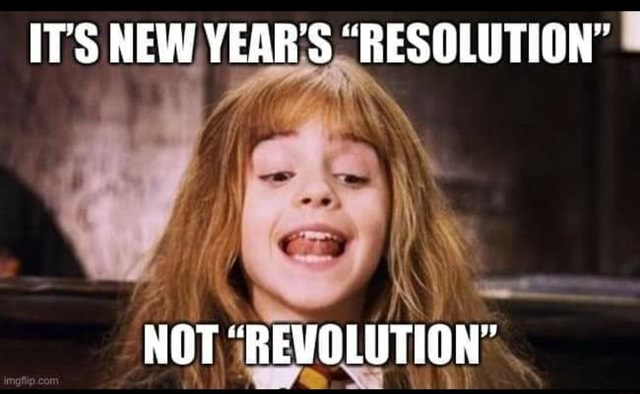 ITS NEW YEAR'S RESOLUTION NOT EVOLUTION memes