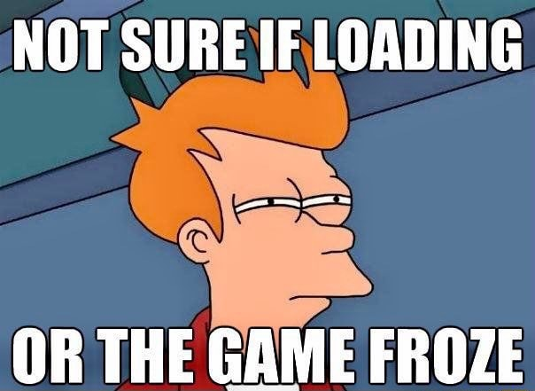 NOT SURE IF LOADING OR THE GAME FROZE memes