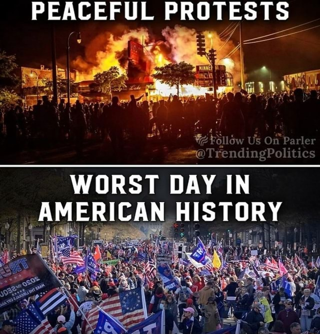 PEACEFUL PROTESTS Follow Us On Parler eTrendingPolitics WORST DAY IN AMERICAN HISTORY memes