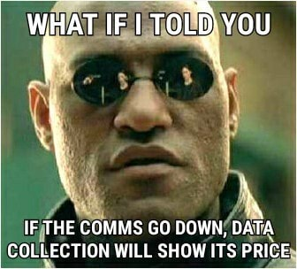WHAT IF I TOLD You IF THE COMMS GO DOWN, DATA COLLECTION WILL SHOW ITS PRICE memes