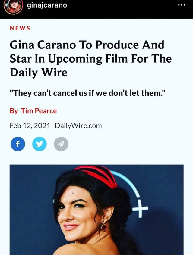 NEWS Gina Carano To Produce And Star In Upcoming Film For The Daily Wire They can not cancel us if we do not let them. By Tim Pearce Feb 12,2021 memes