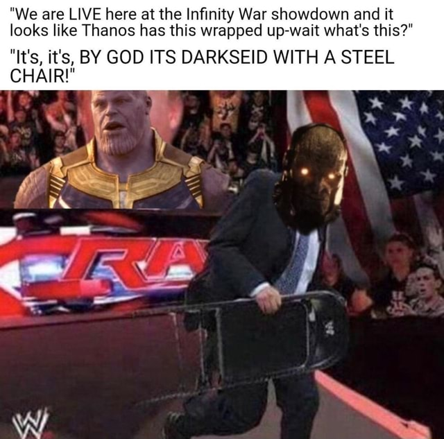 We are LIVE here at the Infinity War showdown and it looks like Thanos has this wrapped up wait what's this  It's, it's, BY GOD ITS DARKSEID WITH A STEEL CHAIR memes