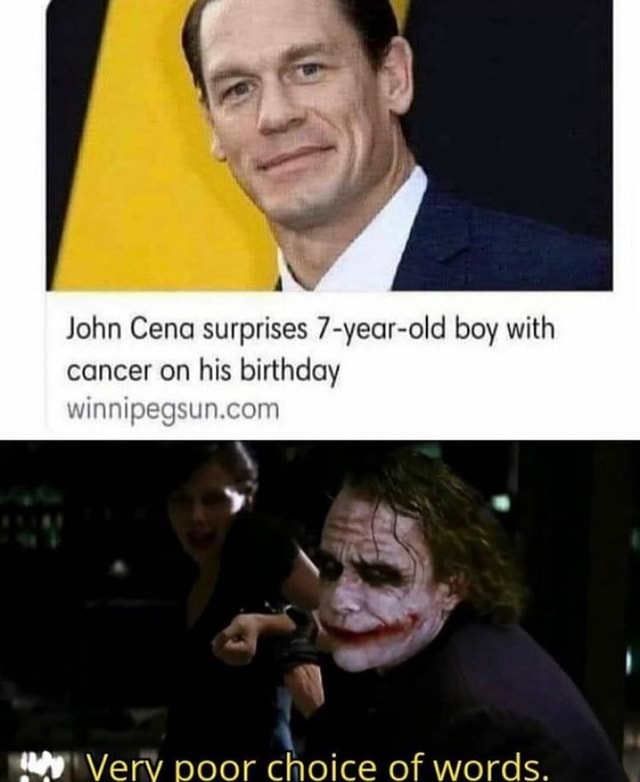 John Cena surprises 7 year old boy with cancer on his birthday Very poor choice of words memes