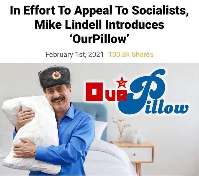 In Effort To Appeal To Socialists, Mike Lindell Introduces OurPillow February 2021 103.8k Shares illow memes