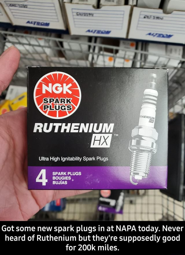 Ultra High Ignitability Spark Plugs SPARK PLUGS BOUGIES, I BUJIAS Got some new spark plugs in at NAPA today. Never heard of Ruthenium but they're supposedly good for 200k miles.  Got some new spark plugs in at NAPA today. Never heard of Ruthenium but they're supposedly good for 200k miles memes