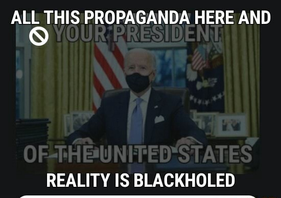 PROPAGANDA HERE AND OF THE UNIFED STATES REALITY IS BLACKHOLED memes