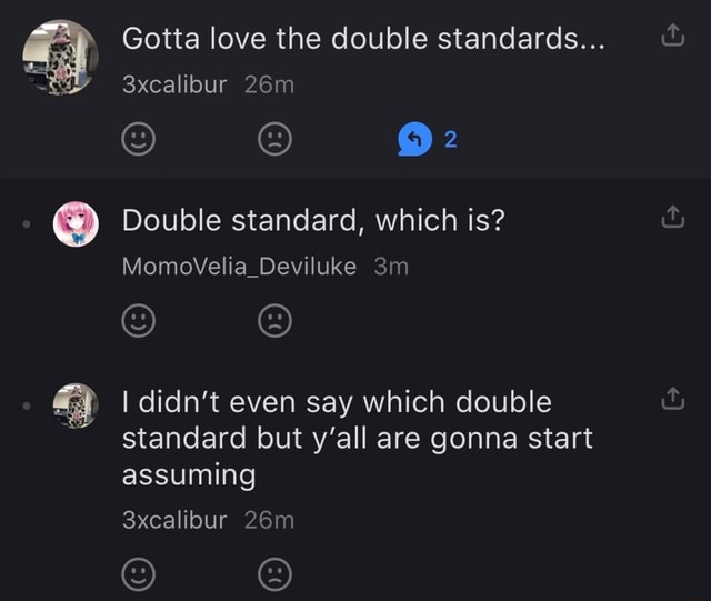 Gotta love the double standards 3xcalibur Double standard, which is MomoVelia Deviluke I didn't even say which double standard but y'all are gonna start assuming 3xcalibur meme