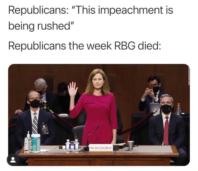 Republicans This impeachment is being rushed Republicans the week RBG died memes