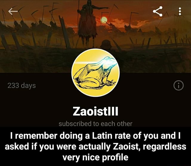 233 days Zaoistlill subscribed to each other remember doing a Latin rate of you and I asked if you were actually Zaoist, regardless very nice profile I remember doing a Latin rate of you and I asked if you were actually Zaoist, regardless very nice profile memes