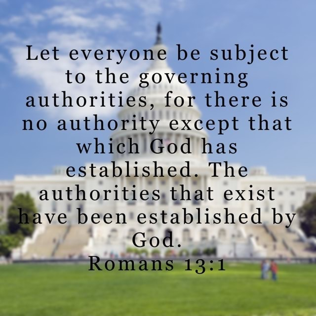 Let everyone be subject to the governing authorities, for there is no authority except that which God has established. The authorities that exist have been established by God. ROMANS memes