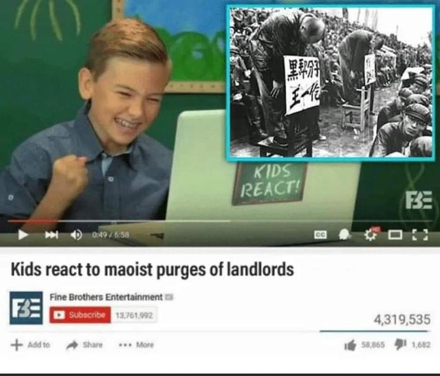 Kids react to maoist purges of landlords 4,319,535 Fine Brothers Entertainment memes