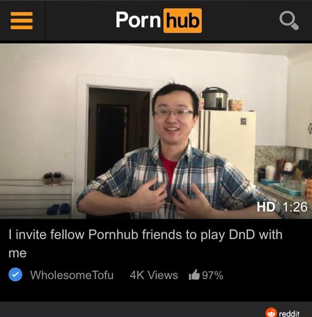 Porn Q HO reddit invite fellow Pornhub friends to play DnD with me WholesomeTofu Views 197% memes