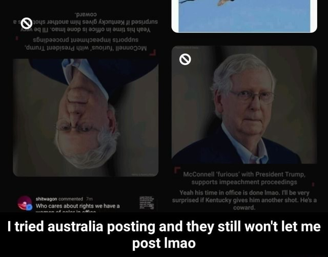 Shitwagon commented  Who cares about rights we have a tried australia posting and they still won't let me post Imao  I tried australia posting and they still won't let me post lmao memes