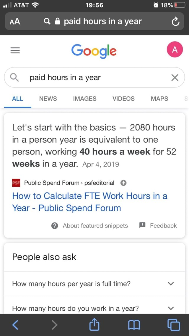 AA Q  paid hours in a year Google Q. paid hours in a year ALL NEWS IMAGES MAPS Let's start with the basics  2080 hours in a person year is equivalent to one person, working 40 hours a week for 52 weeks in a year. Apr 4, 2019 Public Spend Forum  psfeditorial How to Calculate FIE Work Hours in a Year  Public Spend Forum  About featured snippets Feedback People also ask How many hours per year is full time How many hours do you work in a year Vv memes