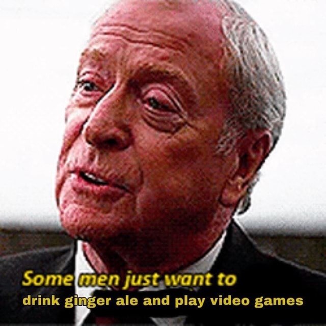 Somelmen just want to drink sizer ale and play games meme