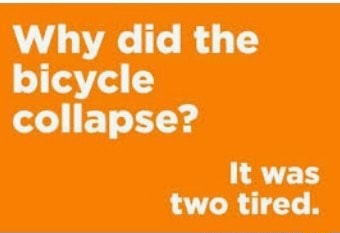 Why did the bicycle collapse It was two tired memes
