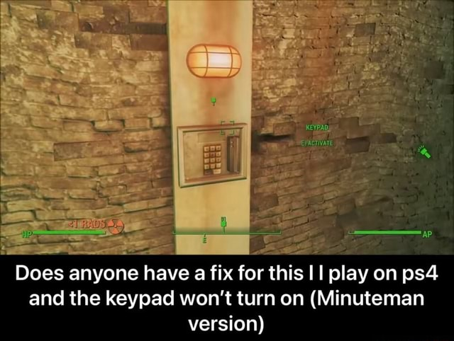 Does anyone have a fix for this I play on and the keypad won't turn on Minuteman version Does anyone have a fix for this I I play on ps4 and the keypad won't turn on Minuteman version meme